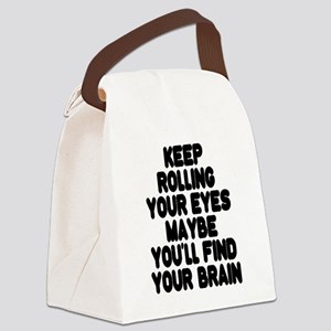 Keep Rolling Your Eyes Canvas Lunch Bag