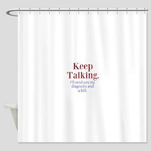 Keep Talking Shower Curtain