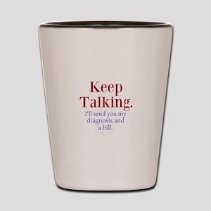 Keep Talking Shot Glass