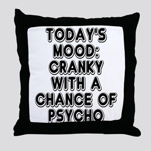 Cranky With A Chance Of Psycho Throw Pillow