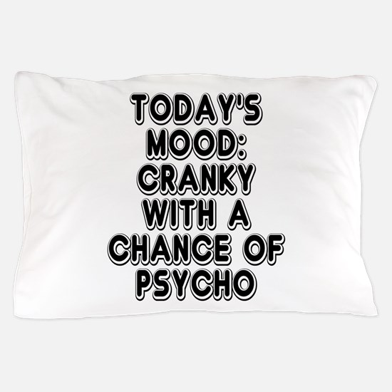 Cranky With A Chance Of Psycho Pillow Case