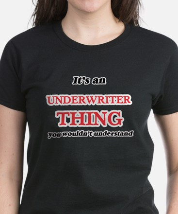 It's and Underwriter thing, you wouldn T-Shirt