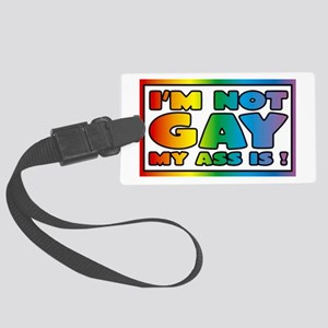 I'm not gay my ass is Large Luggage Tag