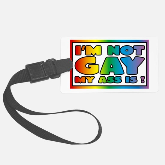 I'm not gay my ass is Luggage Tag