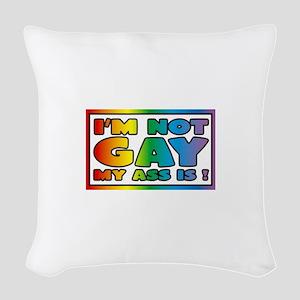 I'm not gay my ass is Woven Throw Pillow
