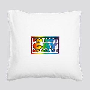 I'm not gay my ass is Square Canvas Pillow