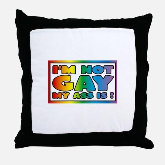 I'm not gay my ass is Throw Pillow