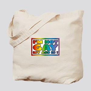 I'm not gay my ass is Tote Bag
