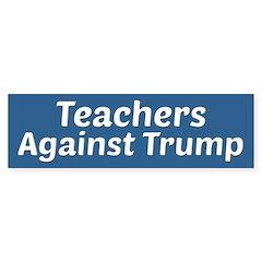 Teachers Against Trump Bumper Bumper Sticker