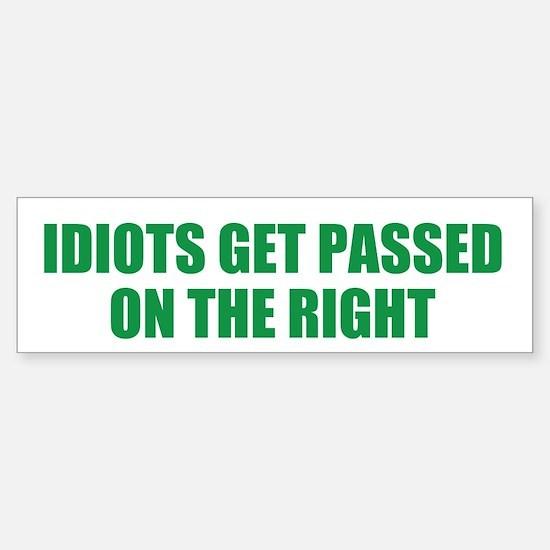Idiots Get Passed On The Right Bumper Bumper Bumper Sticker