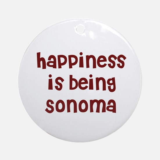 happiness is being Sonoma Ornament (Round)