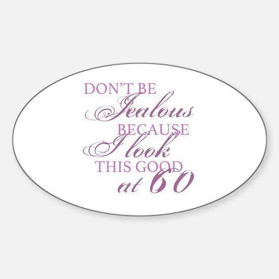 Look Good 60th Birthday  Sticker (Oval)