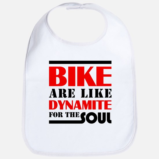 Bike are like dynamite for the soul Bib