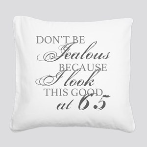 Look Good 65th Birthday  Square Canvas Pillow