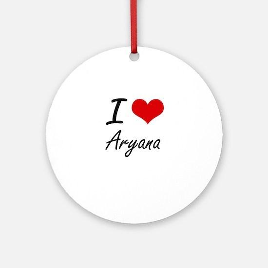 I Love Aryana artistic design Round Ornament