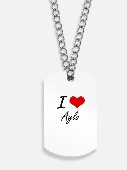 I Love Ayla artistic design Dog Tags