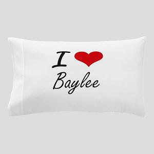 I Love Baylee artistic design Pillow Case