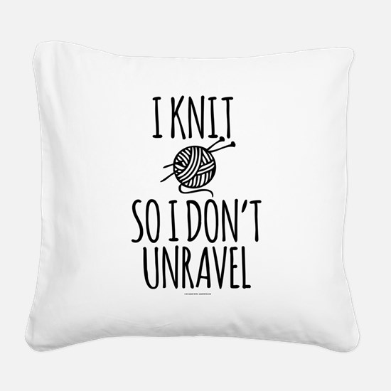 Knit So I Don't Unravel Square Canvas Pillow