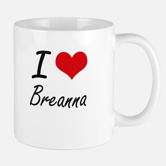 I Love Breanna artistic design Mugs