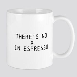 THERES NO X IN ESPRESSO Mugs