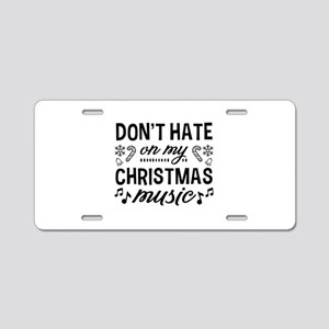 Don't Hate On My Christmas Music Aluminum License