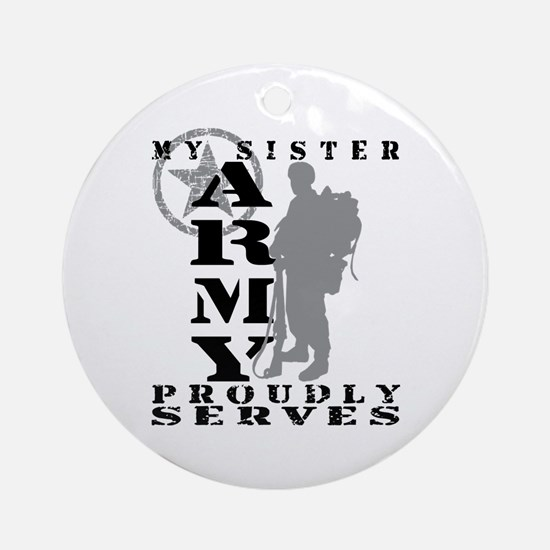 Sister Proudly Serves 2 - ARMY  Ornament (Round)