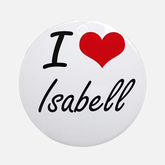 I Love Isabell artistic design Round Ornament