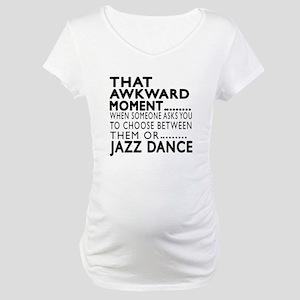 Jazz Dance Awkward Designs Maternity T-Shirt
