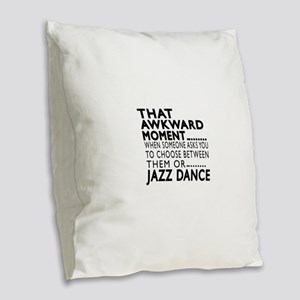 Jazz Dance Awkward Designs Burlap Throw Pillow