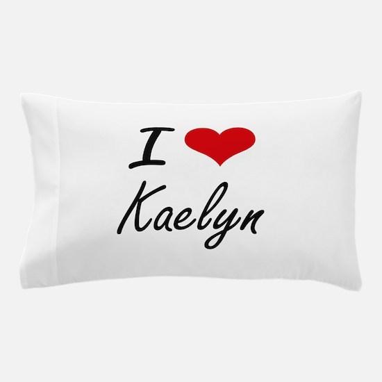 I Love Kaelyn artistic design Pillow Case