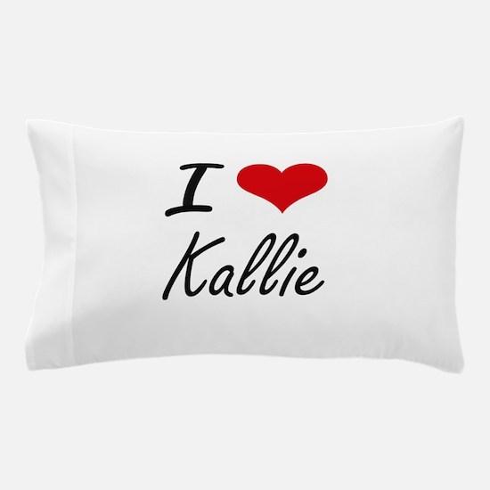 I Love Kallie artistic design Pillow Case