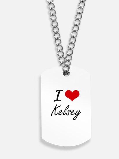 I Love Kelsey artistic design Dog Tags