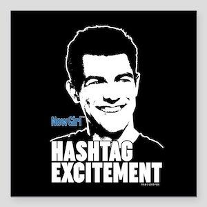 "New Girl Hashtag Excitem Square Car Magnet 3"" x 3"""