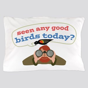 Seen Any Birds Pillow Case