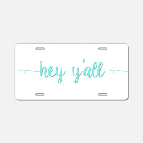 Hey Y'all Aluminum License Plate