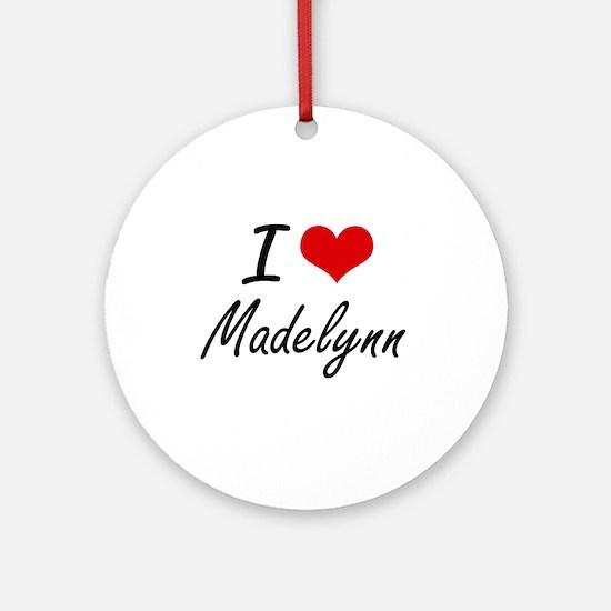 I Love Madelynn artistic design Round Ornament