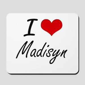 I Love Madisyn artistic design Mousepad