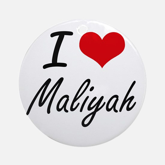 I Love Maliyah artistic design Round Ornament