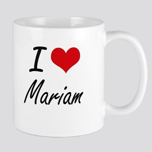 I Love Mariam artistic design Mugs