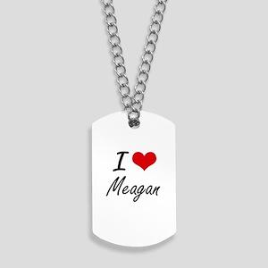 I Love Meagan artistic design Dog Tags