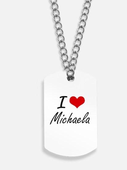 I Love Michaela artistic design Dog Tags
