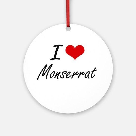 I Love Monserrat artistic design Round Ornament