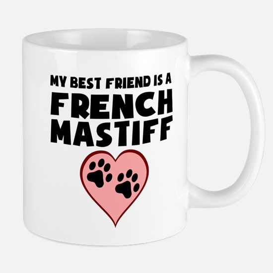 My Best Friend Is A French Mastiff Mugs