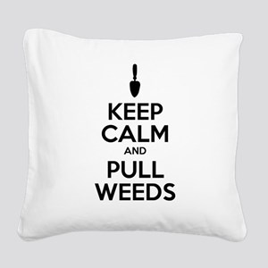 Keep Calm Pull Weeds Square Canvas Pillow