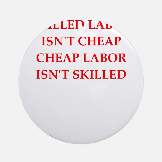 skilled labor Round Ornament