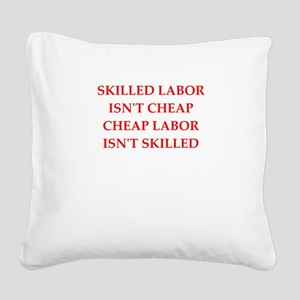 skilled labor Square Canvas Pillow