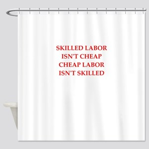 skilled labor Shower Curtain