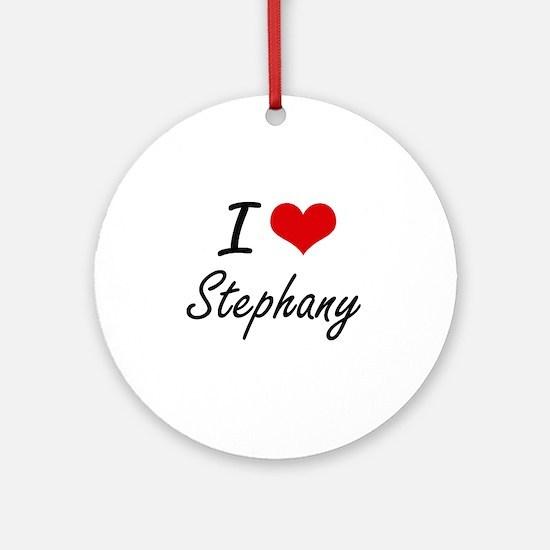 I Love Stephany artistic design Round Ornament