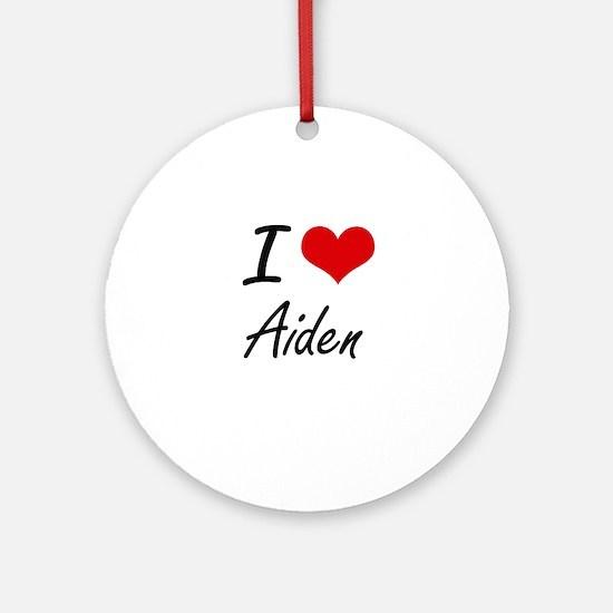 I Love Aiden Round Ornament