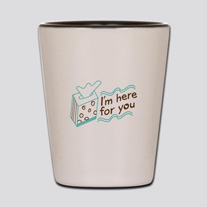 Here For You Shot Glass